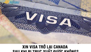 Xin visa trở lại Canada sau khi bị trục xuất được không?