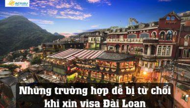 Những trường hợp dễ bị từ chối khi xin visa Đài Loan