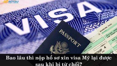 Bao lâu thì nộp hồ sơ xin visa Mỹ lại được sau khi bị từ chối?