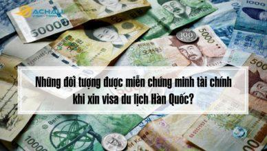 Những đối tượng được miễn chứng minh tài chính khi xin visa du lịch Hàn Quốc?