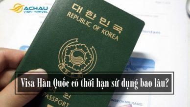 Visa Hàn Quốc có thời hạn sử dụng bao lâu?