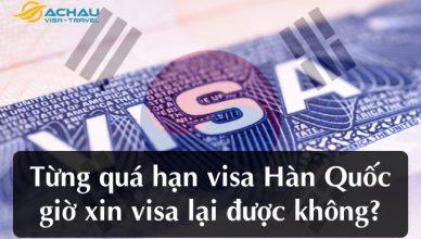 Từng quá hạn visa Hàn Quốc giờ xin visa lại được không?