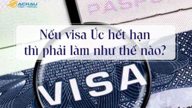 Nếu visa Úc hết hạn thì phải làm như thế nào?