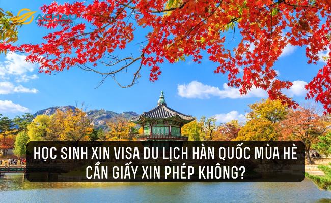 Học sinh xin visa du lịch Hàn Quốc mùa hè cần giấy xin phép không?