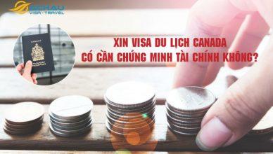 Xin visa du lịch Canada có cần chứng minh tài chính không?