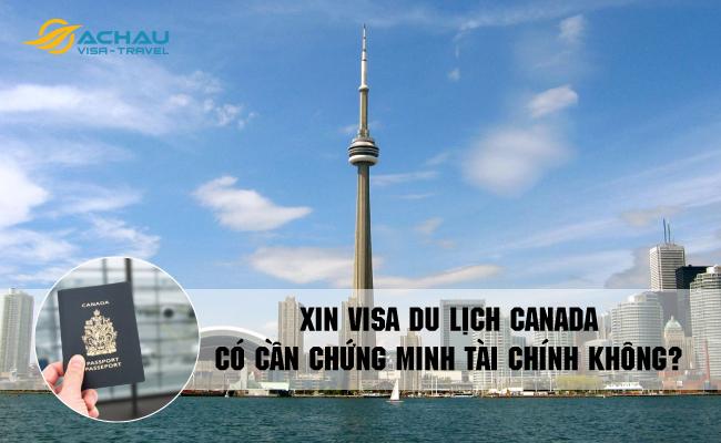 Xin visa du lịch Canada có cần chứng minh tài chính không? 1