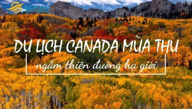 Du lịch Canada mùa thu ngắm thiên đường hạ giới