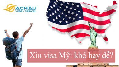 Xin visa Mỹ khó hay dễ và những thông tin cần biết
