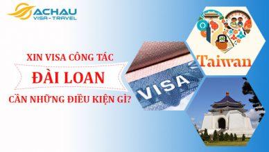 Để xin visa công tác Đài Loan cần những điều kiện gì?