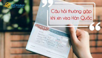 Câu hỏi thường gặp khi xin visa Hàn Quốc