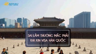Xin visa du lịch Hàn Quốc và các lỗi thường gặp